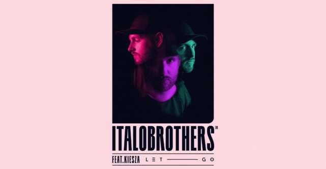 ItaloBrothers lanseaza piesa Let Go, feat. Kiesza