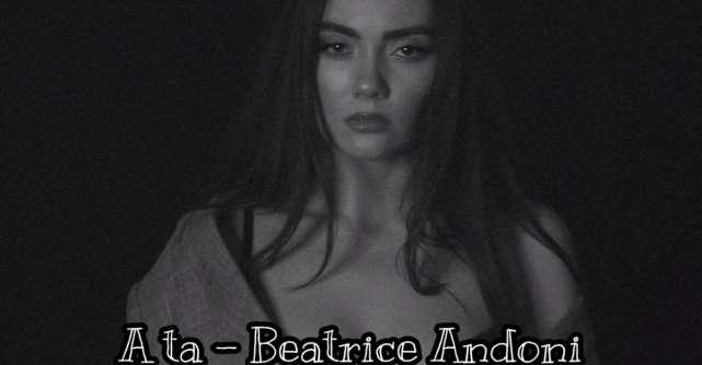 A ta - noul single compus de talentata moldoveanca Beatrice Andoni