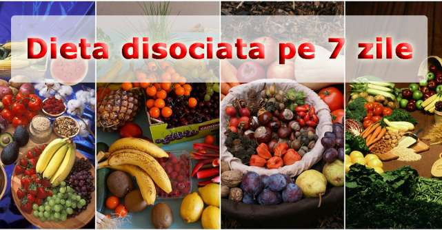Dieta disociata pe 7 zile - cum sa slabesti repede si usor