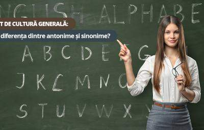 Test de cultura generala: Stii diferenta dintre antonime si sinonime?