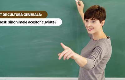 Test de cultura generala: Cunosti sinonimele acestor cuvinte?
