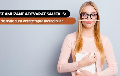 Test amuzant ADEVARAT sau FALS: Cat de reale sunt aceste fapte incredibile?