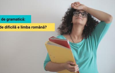 Test de gramatica: Cat de dificila e limba romana?