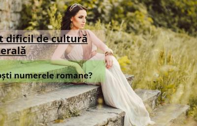 Test dificil de cultura generala: Cunosti numerele romane?