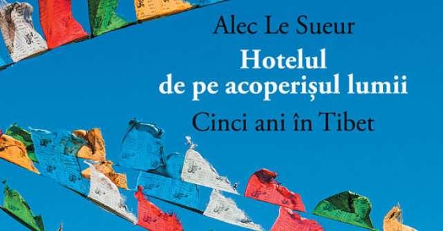 Hotelul de pe acoperisul lumii - Cinci ani in Tibet