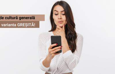 Test de cultura generala: Alege varianta GRESITA!