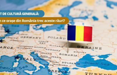 Test de cultura generala: Prin ce orase din Romania trec aceste rauri?