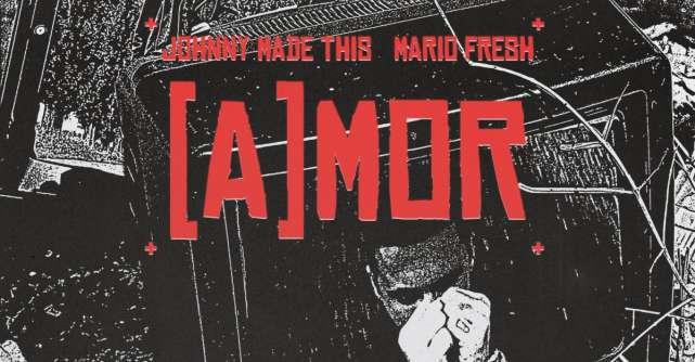 Johnny Made This și Mario Fresh colaborează pentru prima dată și lansează [A]MOR