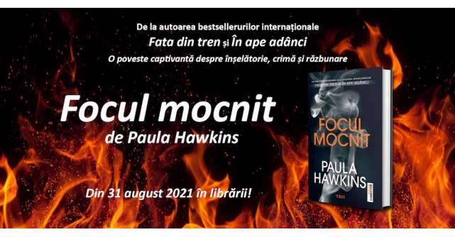 Cel mai așteptat thriller al anului, Focul mocnit de Paula Hawkins apare în România în același timp cu Statele Unite