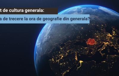 Test de cultura generala: Iei nota de trecere la ora de geografie din generala?