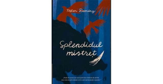 "Un basm postmodern la frontiera dintre timp si netimp -""Splendidul mistret"" de Péter Demény -"