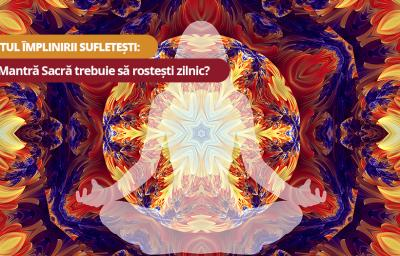 Testul implinirii sufletesti: Ce Mantra Sacra trebuie rostita zilnic?