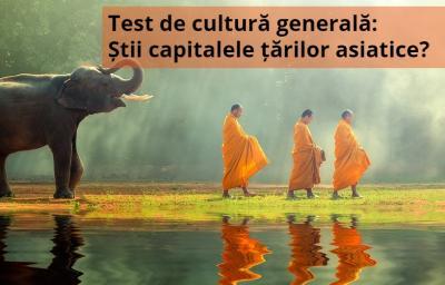 Test de cultura generala: Stii capitalele tarilor asiatice?