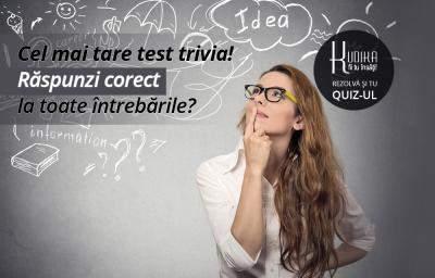 Cel mai tare test trivia! Raspunzi corect la toate intrebarile?