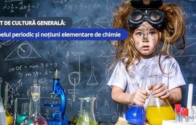 Test de cultura generala: Tabelul periodic si notiuni elementare de chimie