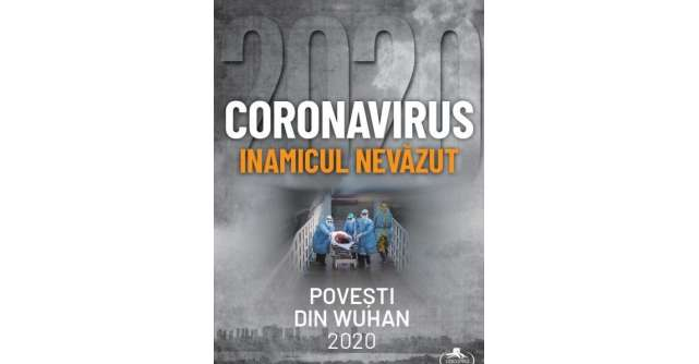 Coronavirus, inamicul nevazut. Povești din Wuhan 2020