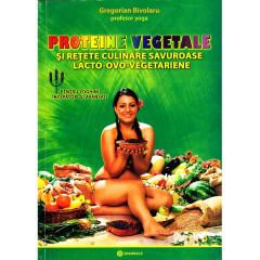 Proteine vegetale si retete culinare savuroase lacto-ovo-vegetariene - Gregorian Bivolaru