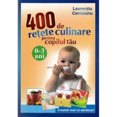 400 de retete culinare pentru copilul tau 0 - 3 ani ed. 3 - Laurentiu Cernaianu