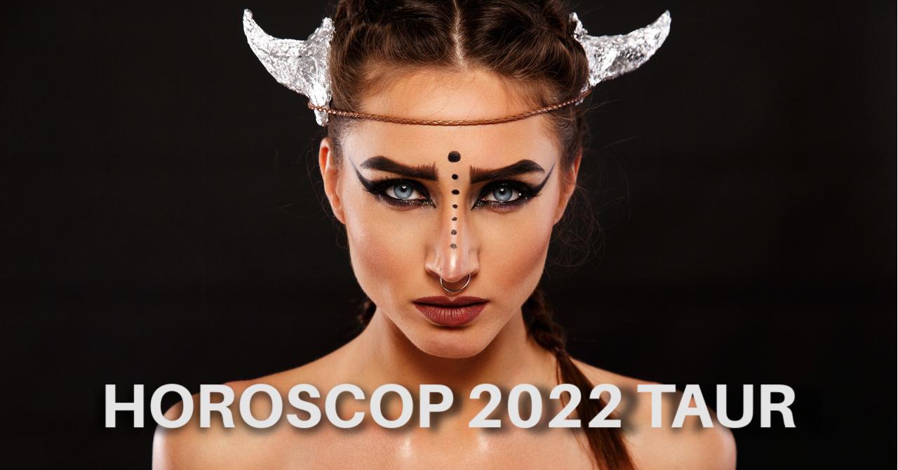 Horoscop 2022 Taur: schimbări de bun augur, iubire vindecătoare și salturi în...